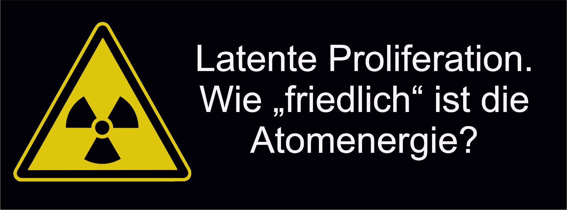 """Latente Proliferation – Wie """"friedlich"""" ist die Atomenergie?"""